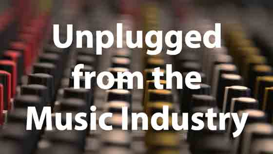 Unplugged from the Music Industry